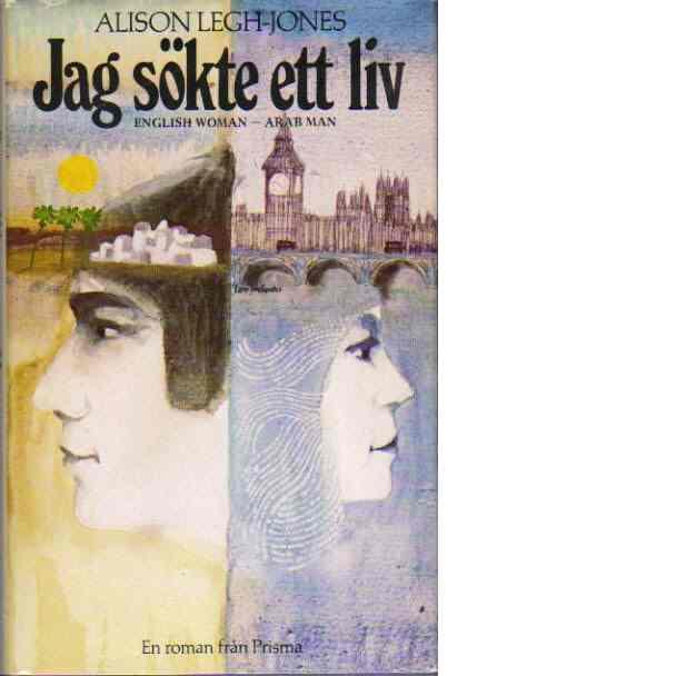 Jag sökte ett liv : English woman - Arab man - Legh-jones, Alison