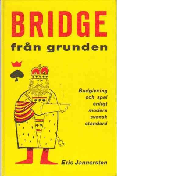 Bridge från grunden : [budgivning och spel enligt modern svensk standard] - Jannersten, Eric