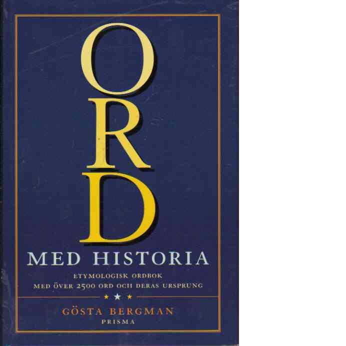 Ord med historia : [etymologisk ordbok med över 2500 ord och deras ursprung] - Bergman, Gösta
