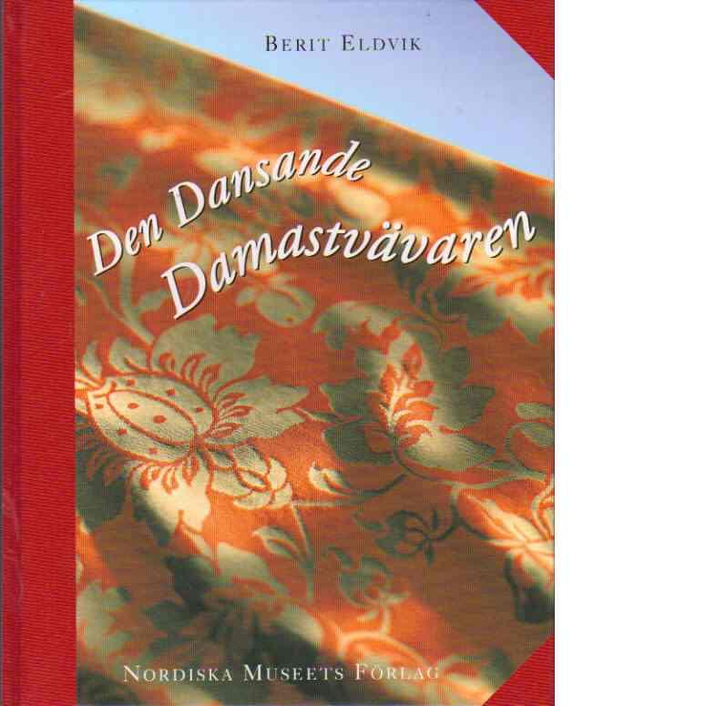Den dansande damastvävaren - Eldvik, Berit