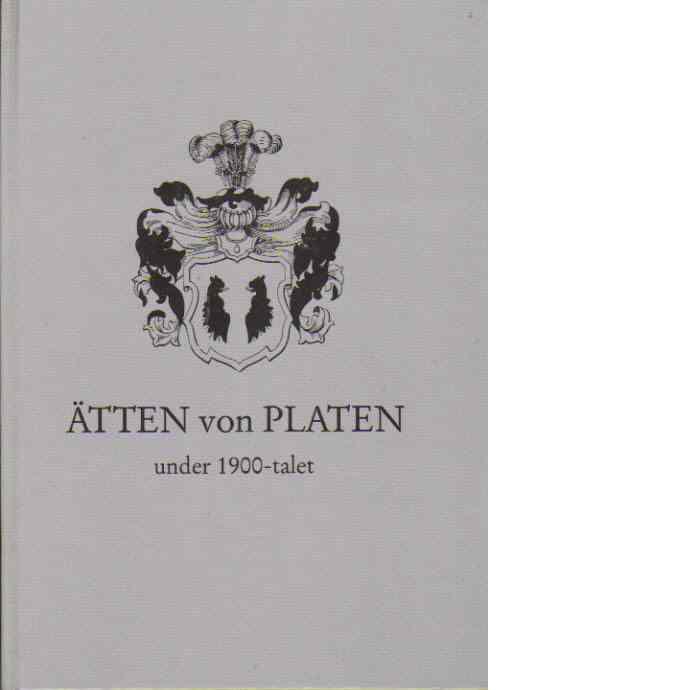Ätten von Platen under 1900-talet - Biörkman, Lars G.