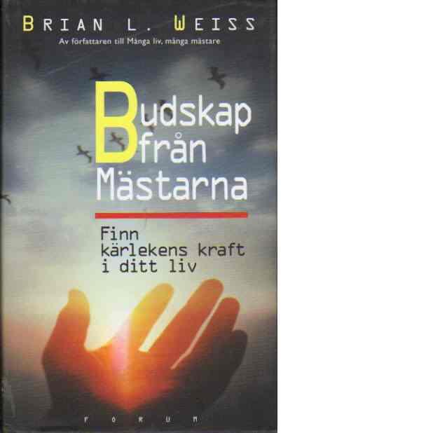Budskap från Mästarna : finn kärlekens kraft i ditt liv - Weiss, Brian L.