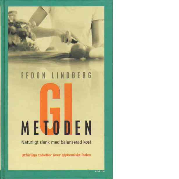 GI-metoden : naturligt slank med balanserad kost : utförliga tabeller över glykemiskt index - Lindberg, Fedon