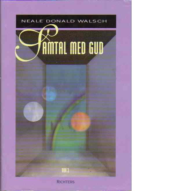Samtal med Gud : bok 3 - Walsch, Neale Donald