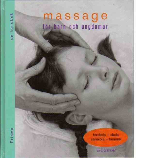 Massage för barn och ungdomar : förskola - skola, särskola - hemma : [en handbok] - Sanner, Eva