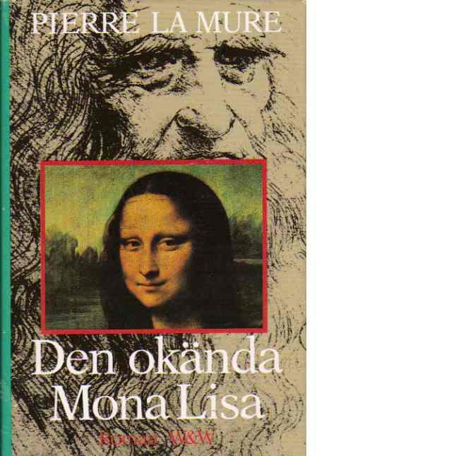 Den okända Mona Lisa : [roman] - La Mure, Pierre