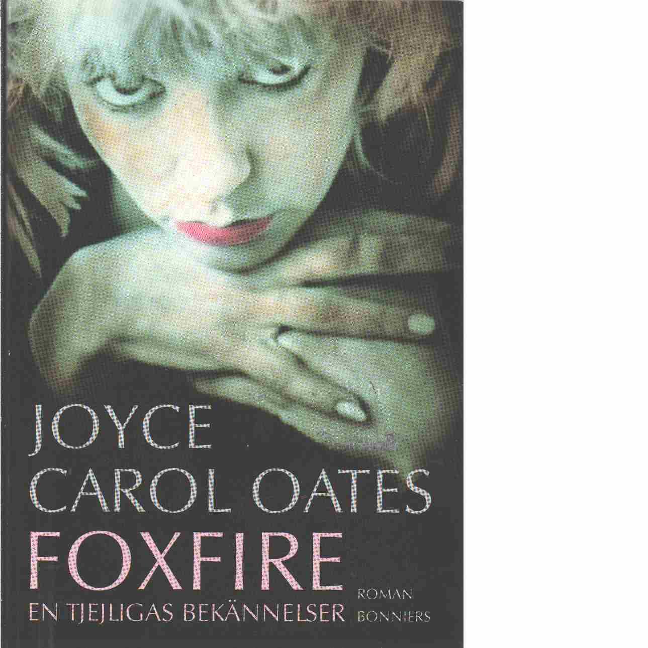 Foxfire : en tjejligas bekännelser - Oates, Joyce Carol
