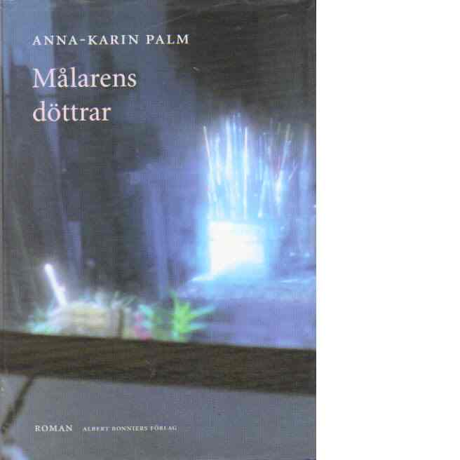Målarens döttrar - Palm, Anna-Karin,