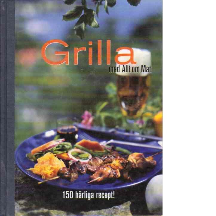 Grilla med Allt om mat - Holmström, Jan