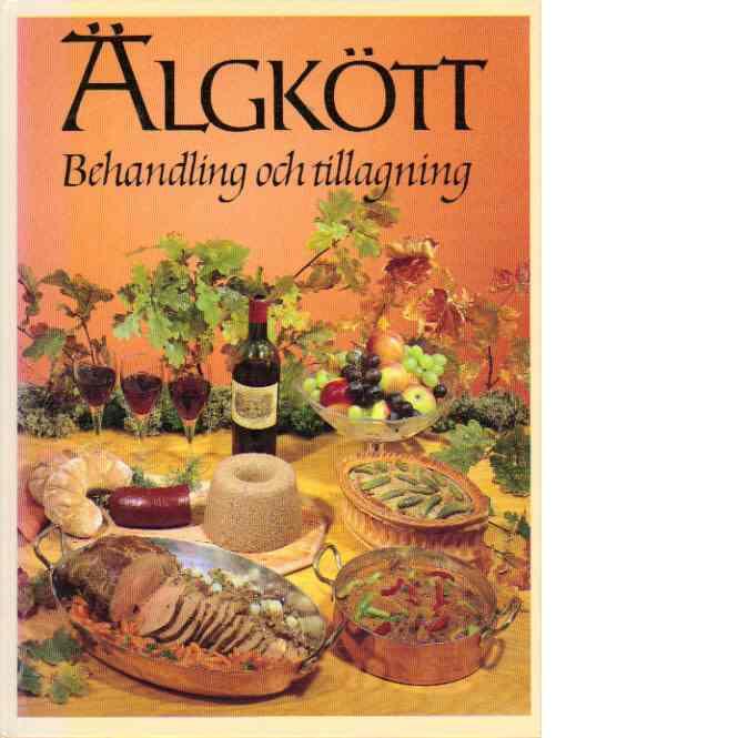 Älgkött : behandling och tillagning - Halvarsson, Kerstin