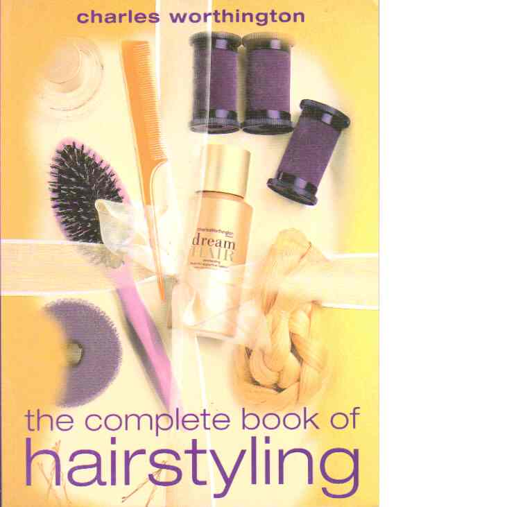 The complete book of hairstyling - Worthington, Charles