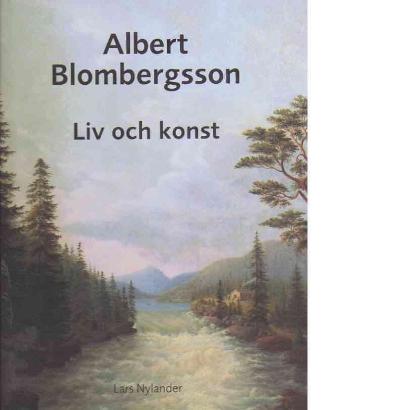 Albert Blombergsson : Liv och konst - Nylander, Lars