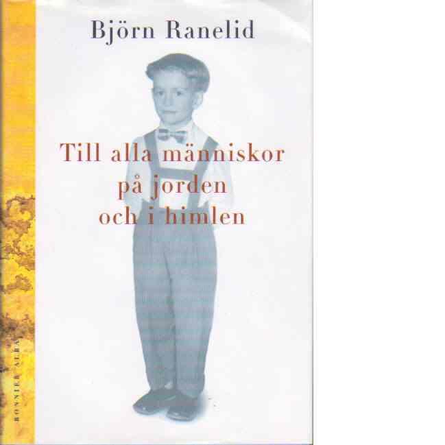 Till alla människor på jorden och i himlen - Ranelid, Björn
