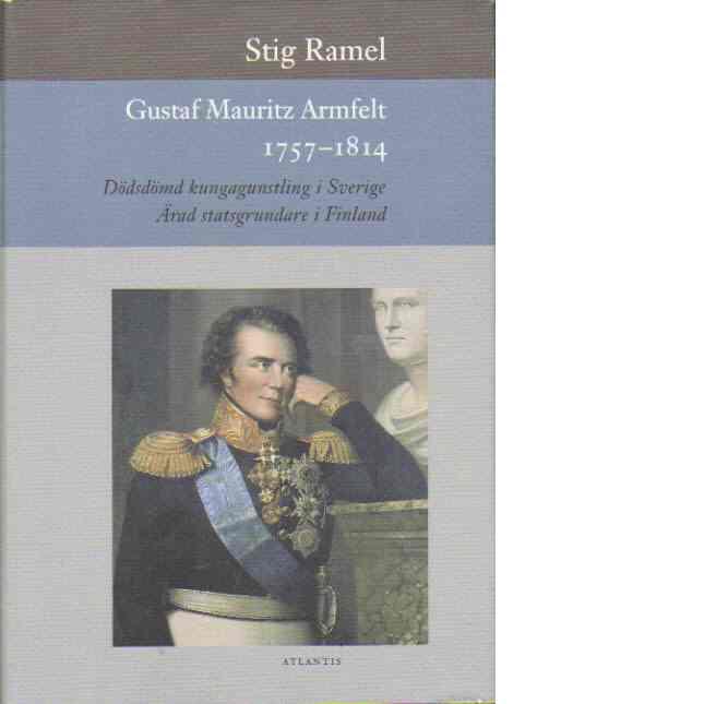 Gustaf Mauritz Armfelt 1757-1814 - Ramel, Stig