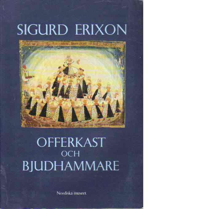 Offerkast och bjudhammare : uppsatser om folklig tro och sed - Erixon, Sigurd