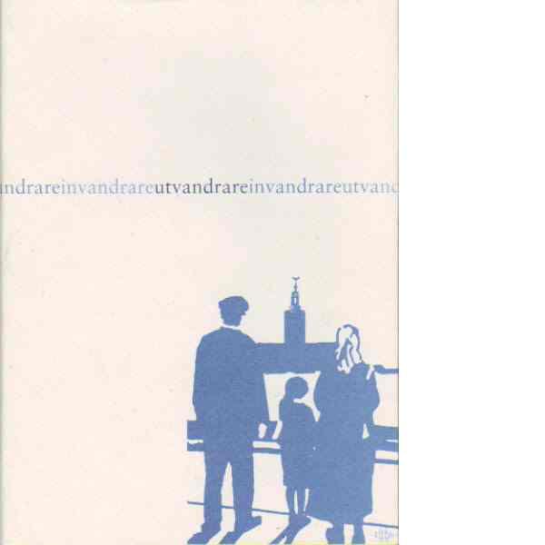 Utvandrare och invandrare i Sveriges historia 1846-1996 - Red.