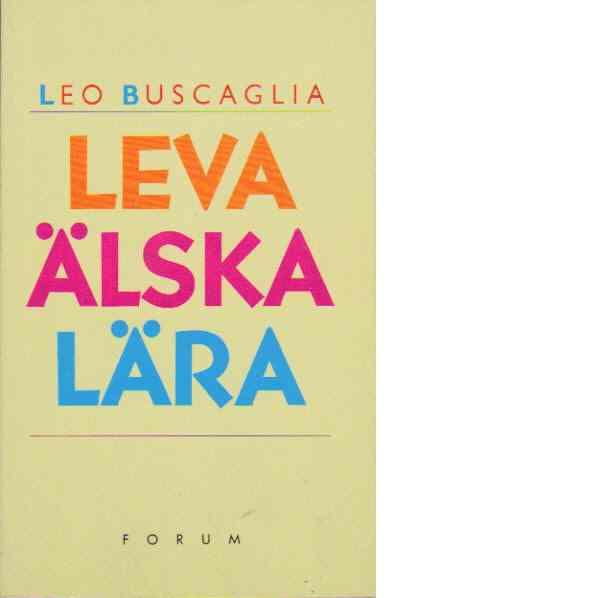 Leva älska lära : tretton föreläsningar - Buscaglia, Leo
