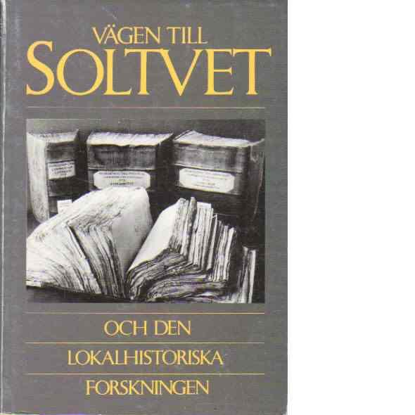 Vägen till Soltvet och den lokalhistoriska forskningen - Red.