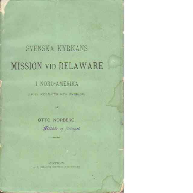 Svenska kyrkans mission vid Delaware i Nordamerika, (i f. d. kolonien Nya Sverige) - Norberg, Otto