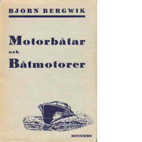 Motorbåtar och båtmotorer. - Bergwik, Björn
