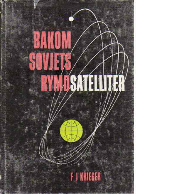 Bakom Sovjets rymdsatelliter : en översikt över rysk astronautik - Krieger, Firmin Joseph