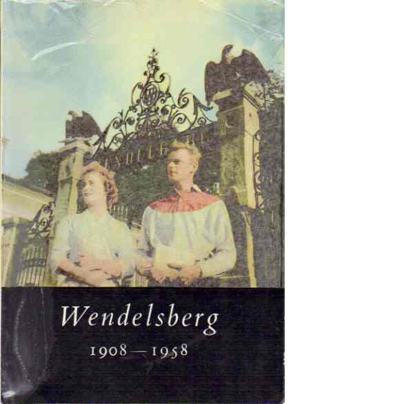 Wendelsberg 1908-1958 : minnesskrift - Esaiasson, Lars