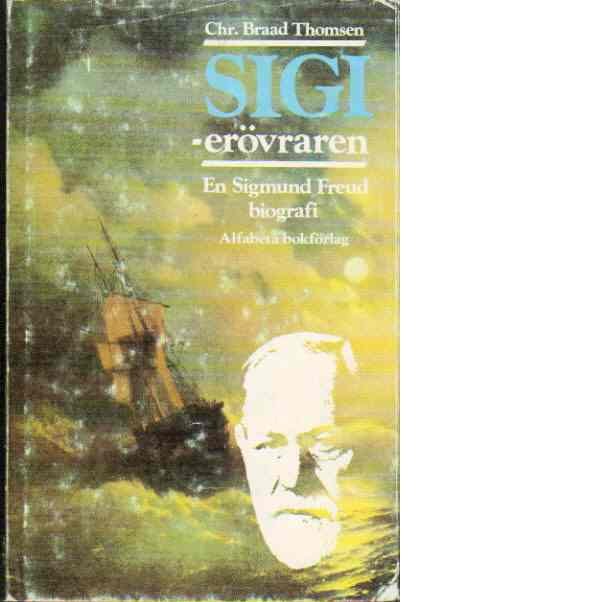 Sigi erövraren : en Freudbiografi - Braad Thomsen, Christian