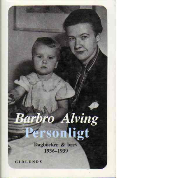 Personligt : dagböcker och brev.1936-1939 - Alving, Barbro