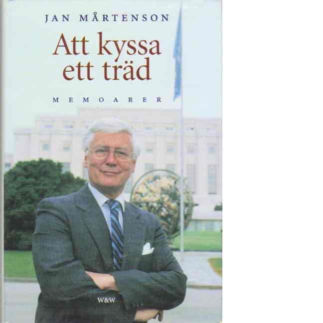 Att kyssa ett träd : memoarer - Mårtenson, Jan