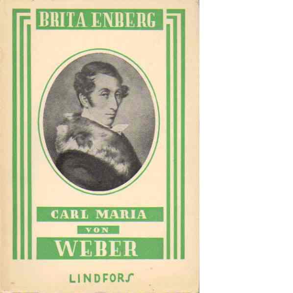 Carl Maria von Weber : den romantiska operans skapare - Enberg, Brita