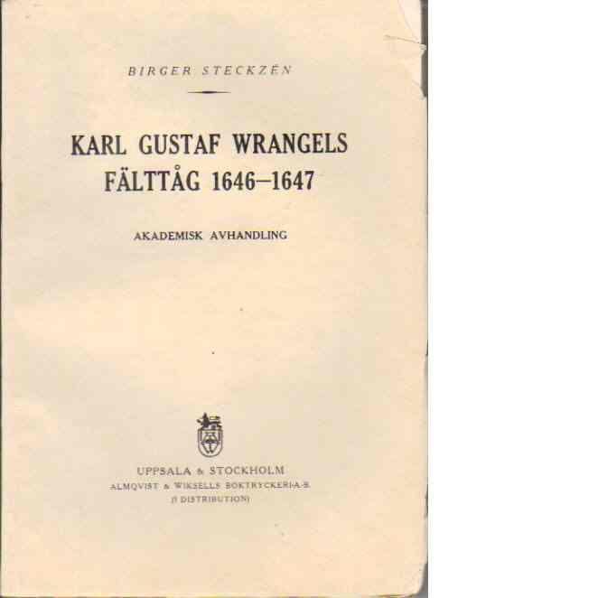 Karl Gustaf Wrangels fälttåg 1646-1647 till och med fördraget i Ulm. - Steckzén, Birger