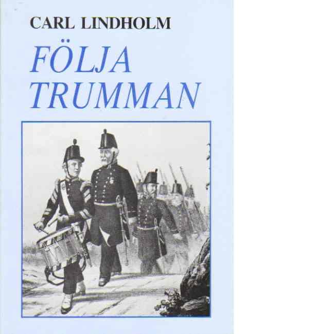 Följa trumman och andra essäer - Lindholm, Carl