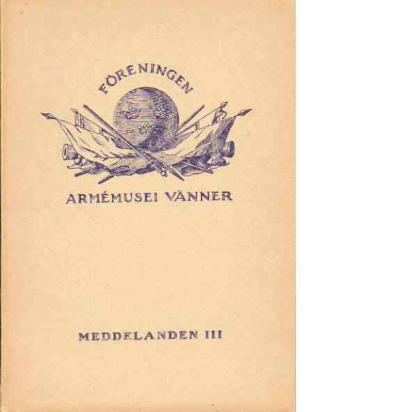 Föreningens Armémusei vänner : meddelanden III - Red.