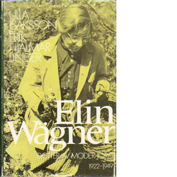 Elin Wägner 1922-1949 : dotter av moder jord - Isaksson, Ulla