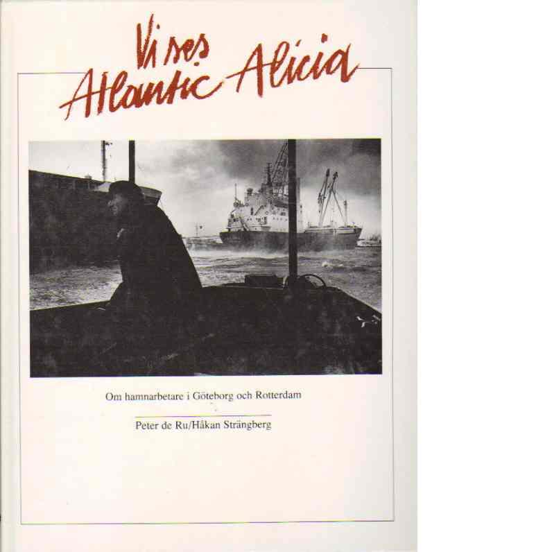 Vi ses Atlantic Alicia : [om hamnarbetare i Göteborg och Rotterdam] - Strängberg, Håkan och de Ru, Peter