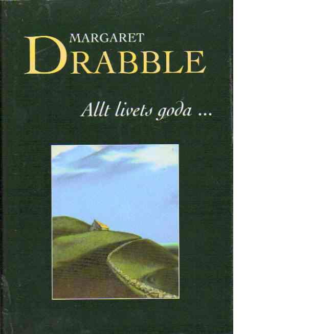 Allt livets goda... - Drabble, Margaret