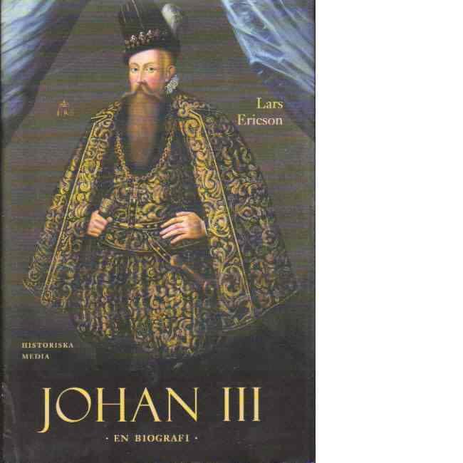 Johan III : en biografi - Ericson Wolke, Lars