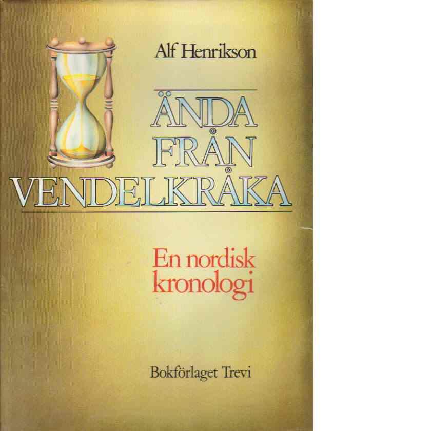 Ända från Vendelkråka : en nordisk kronologi - Henrikson, Alf