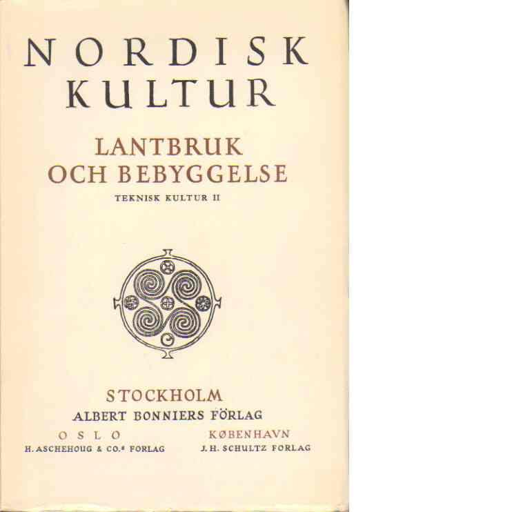 Nordisk kultur : samlingsverk.13, Lantbruk och bebyggelse : teknisk kultur, 2 - Red.