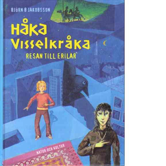 Håka Visselkråka : resan till Erilar - Jakobsson, Björn B.
