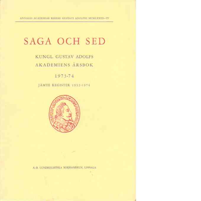 Saga och sed : Kungl. Gustav Adolfs akademiens årsbok 1973-74 - Red.