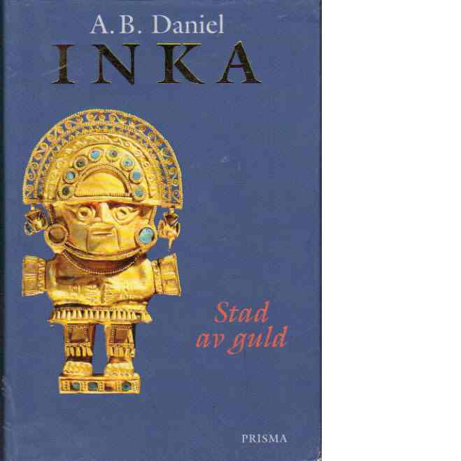 Inka. Stad av guld - Daniel, A. B