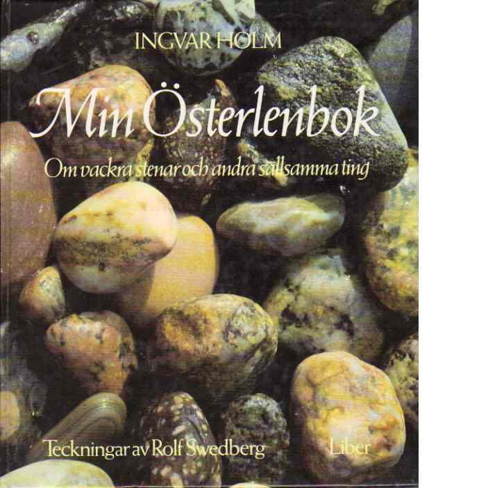 Min Österlenbok : om vackra stenar och andra sällsamma ting - Holm, Ingvar