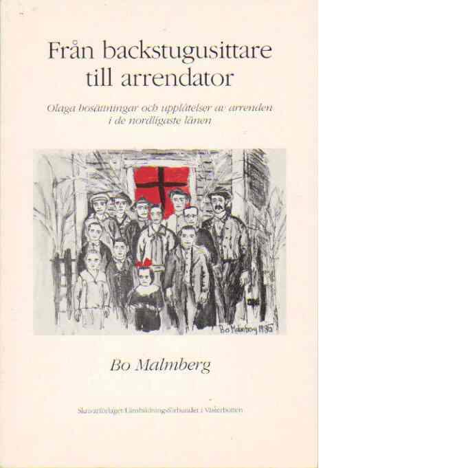 Från backstugusittare till arrendator : olaga bosättningar och upplåtelser av arrenden i de nordligaste länen - Malmberg, Bo