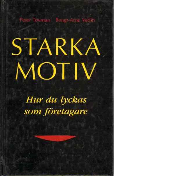 Starka motiv : hur du lyckas som företagare - Tovman, Peter och Vedin, Bengt-Arne