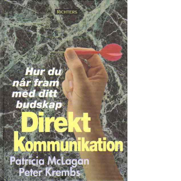 Direkt kommunikation : hur du når fram med ditt budskap - McLagan, Patricia