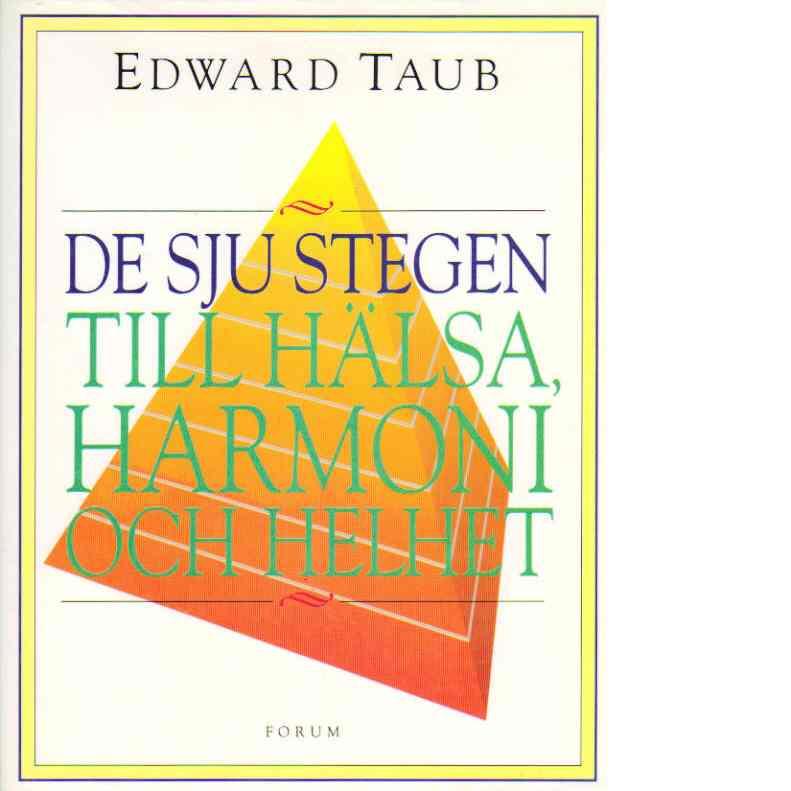 De sju stegen till hälsa, harmoni och helhet - Taub, Edward A.