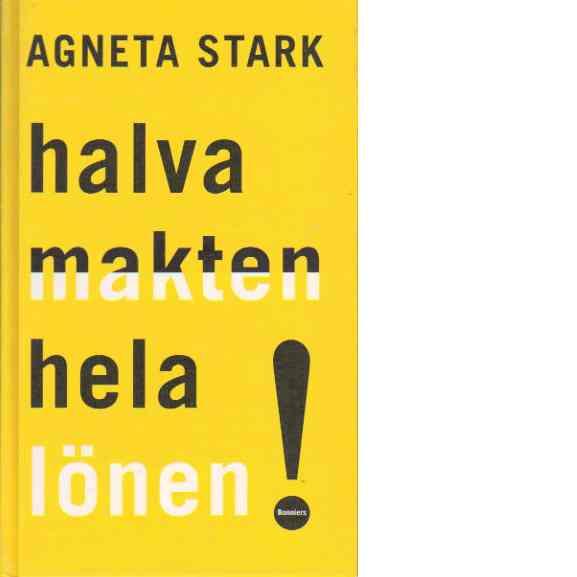 Halva makten - hela lönen - Stark, Agneta