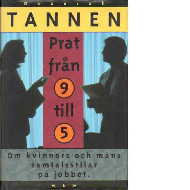 Prat från 9 till 5 : om kvinnors och mäns samtalsstilar på jobbet - Tannen, Deborah