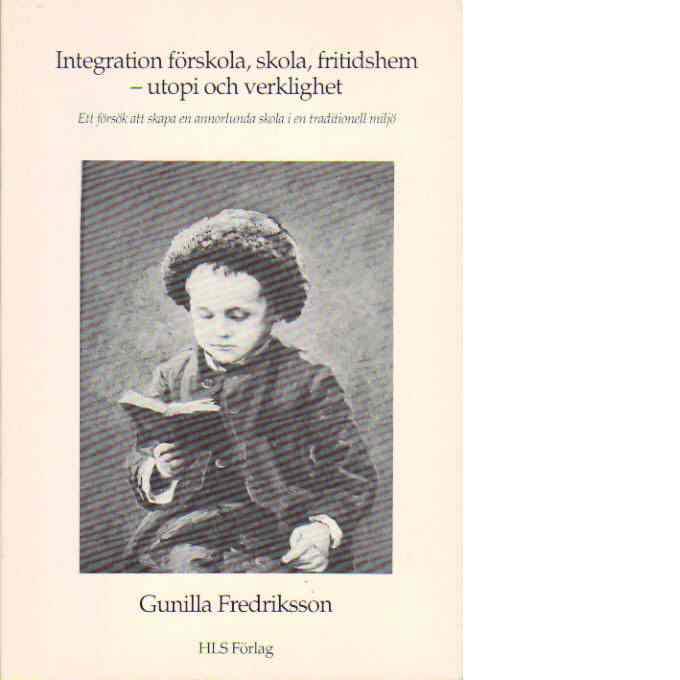 Integration förskola, skola, fritidshem : utopi och verklighet - Fredriksson, Gunilla